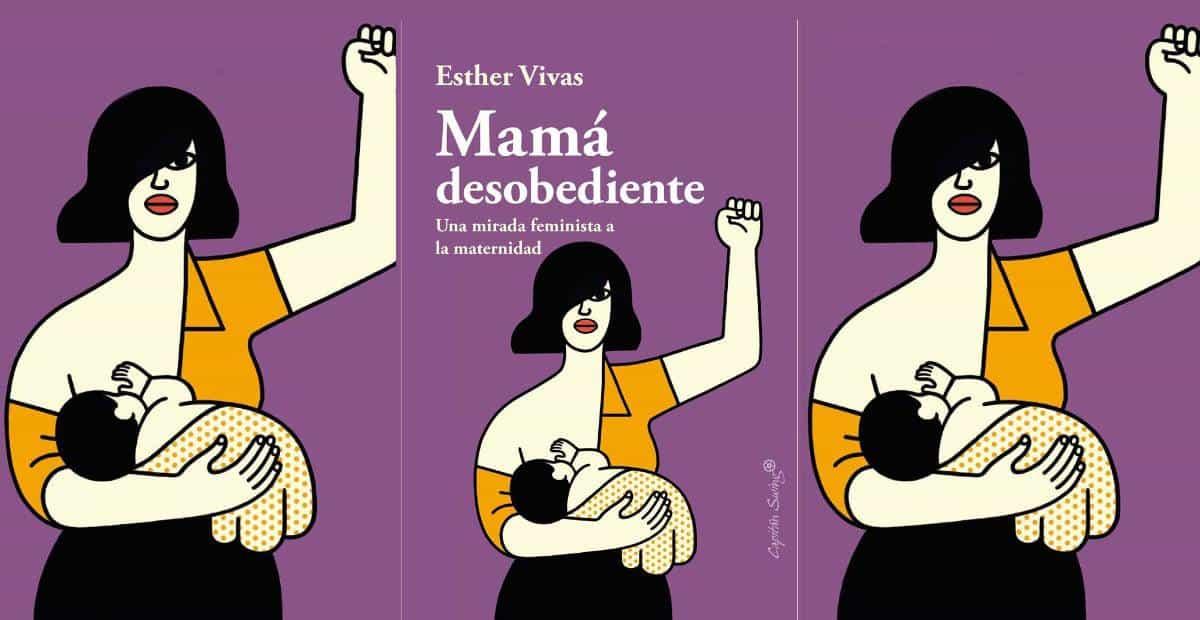 mamá desobediente. esther vivas