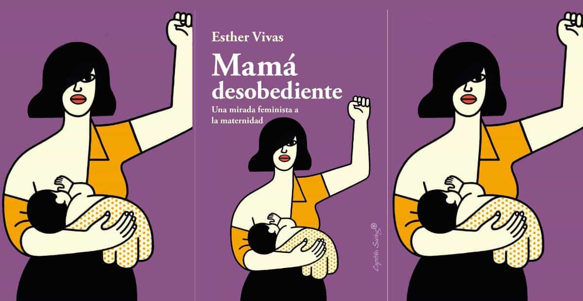 mamá desobediente. esther vivas